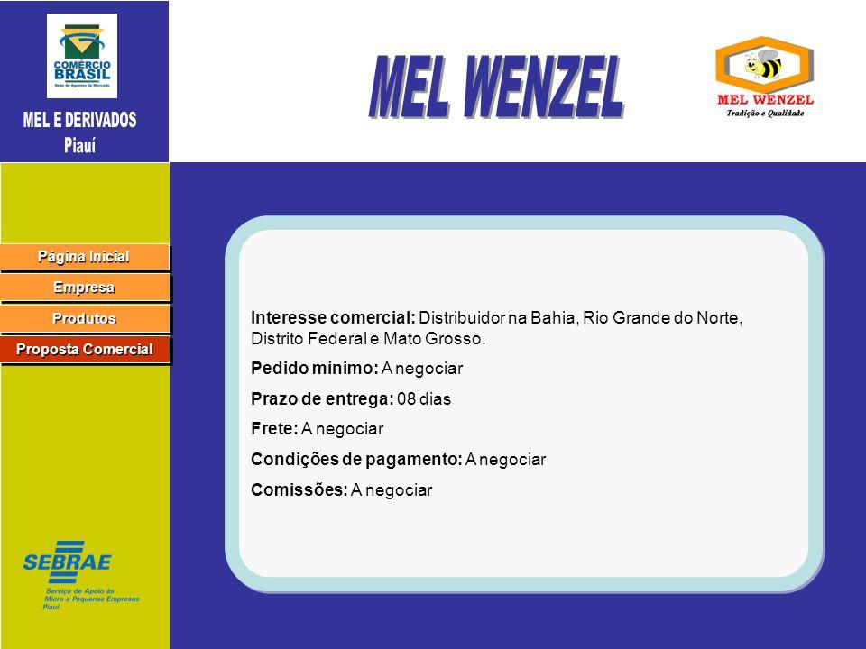 MEL E DERIVADOS Piauí. MEL WENZEL. Interesse comercial: Distribuidor na Bahia, Rio Grande do Norte, Distrito Federal e Mato Grosso.