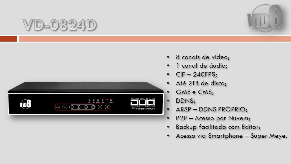 VD-0824D 8 canais de vídeo; 1 canal de áudio; CIF – 240FPS;