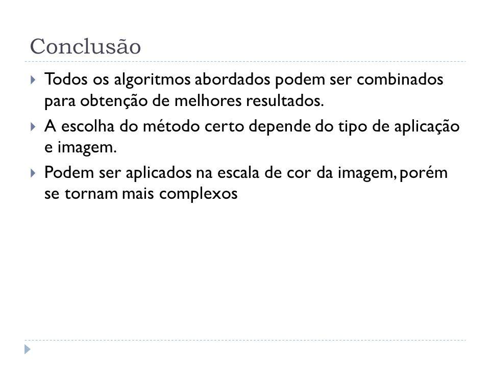 Conclusão Todos os algoritmos abordados podem ser combinados para obtenção de melhores resultados.