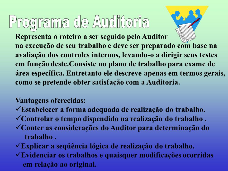 Programa de Auditoria Representa o roteiro a ser seguido pelo Auditor