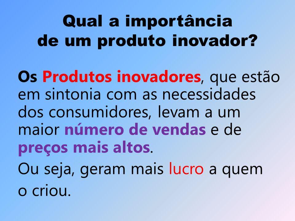 Qual a importância de um produto inovador