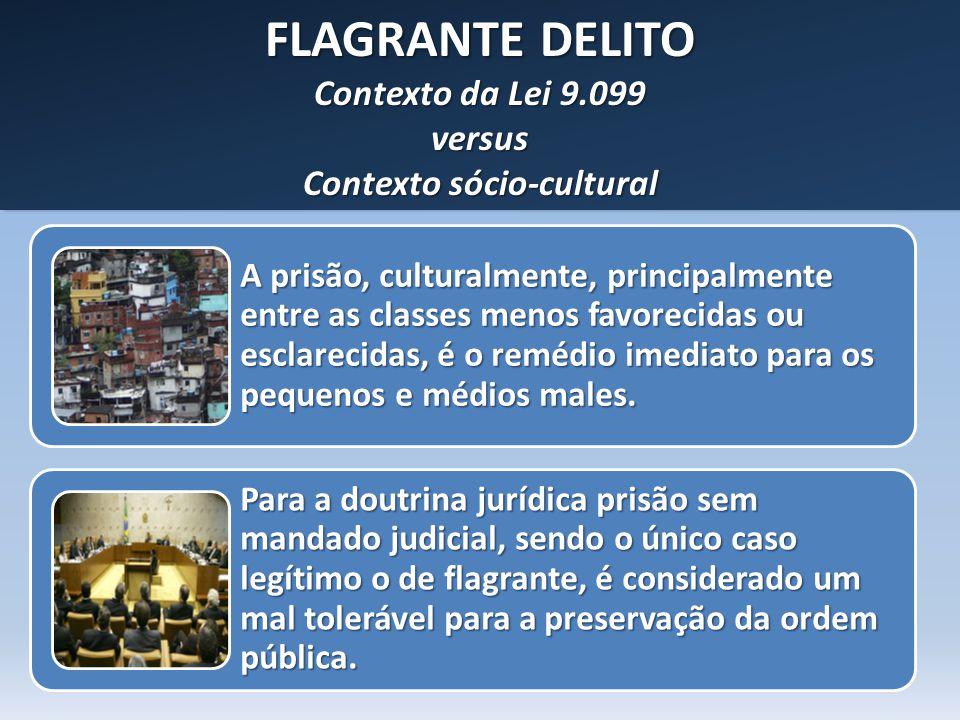 FLAGRANTE DELITO Contexto da Lei 9.099 versus Contexto sócio-cultural