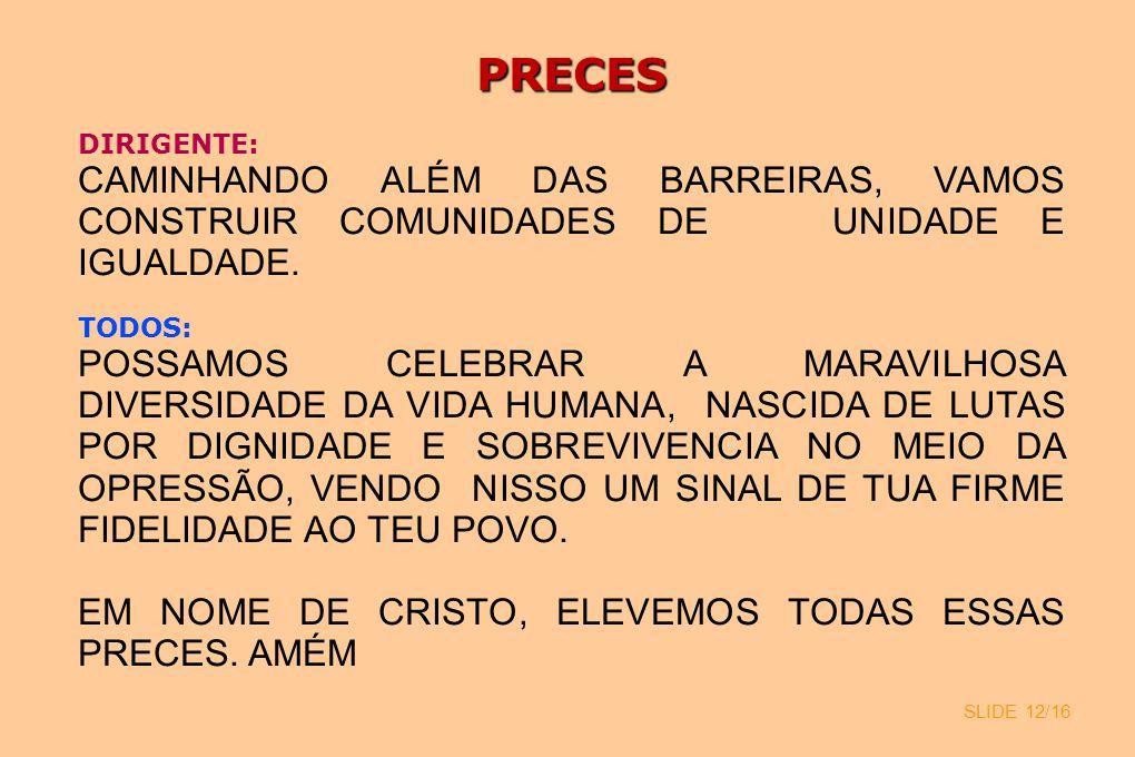 PRECES DIRIGENTE: CAMINHANDO ALÉM DAS BARREIRAS, VAMOS CONSTRUIR COMUNIDADES DE UNIDADE E IGUALDADE.