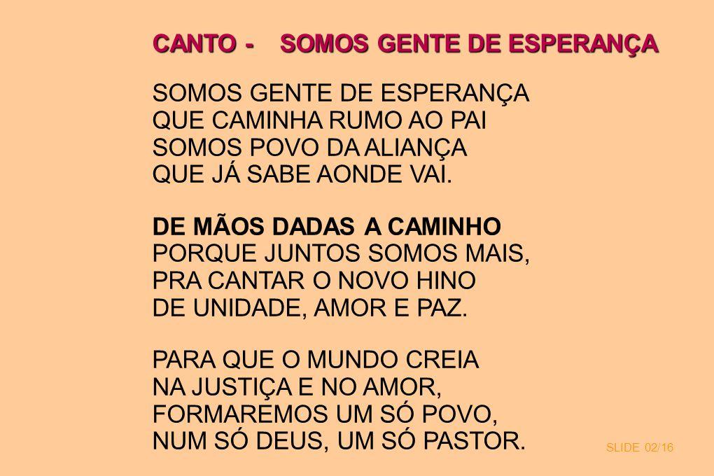 CANTO - SOMOS GENTE DE ESPERANÇA SOMOS GENTE DE ESPERANÇA