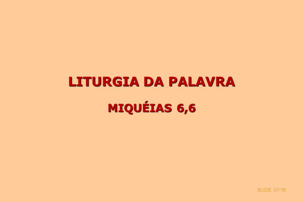 LITURGIA DA PALAVRA MIQUÉIAS 6,6 SLIDE 07/16 7