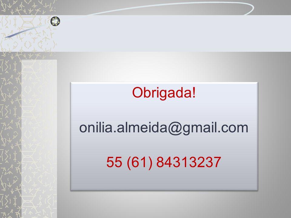 Obrigada! onilia.almeida@gmail.com 55 (61) 84313237