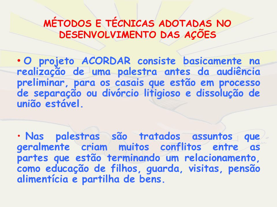 MÉTODOS E TÉCNICAS ADOTADAS NO DESENVOLVIMENTO DAS AÇÕES