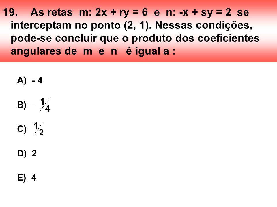19. As retas m: 2x + ry = 6 e n: -x + sy = 2 se interceptam no ponto (2, 1). Nessas condições, pode-se concluir que o produto dos coeficientes angulares de m e n é igual a :