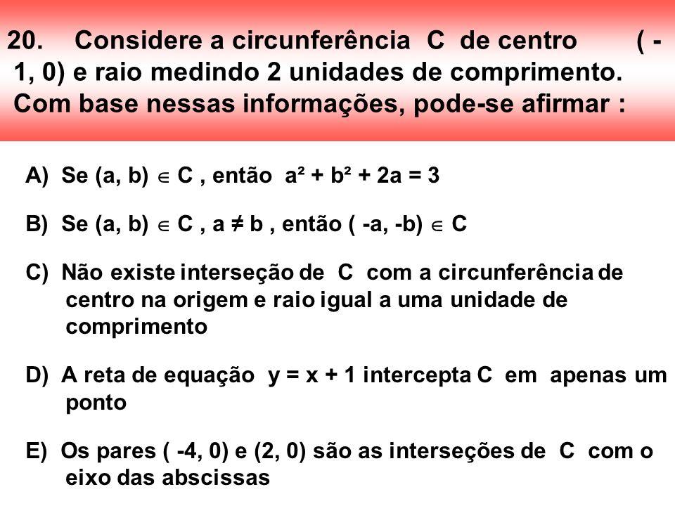 20. Considere a circunferência C de centro ( -1, 0) e raio medindo 2 unidades de comprimento. Com base nessas informações, pode-se afirmar :