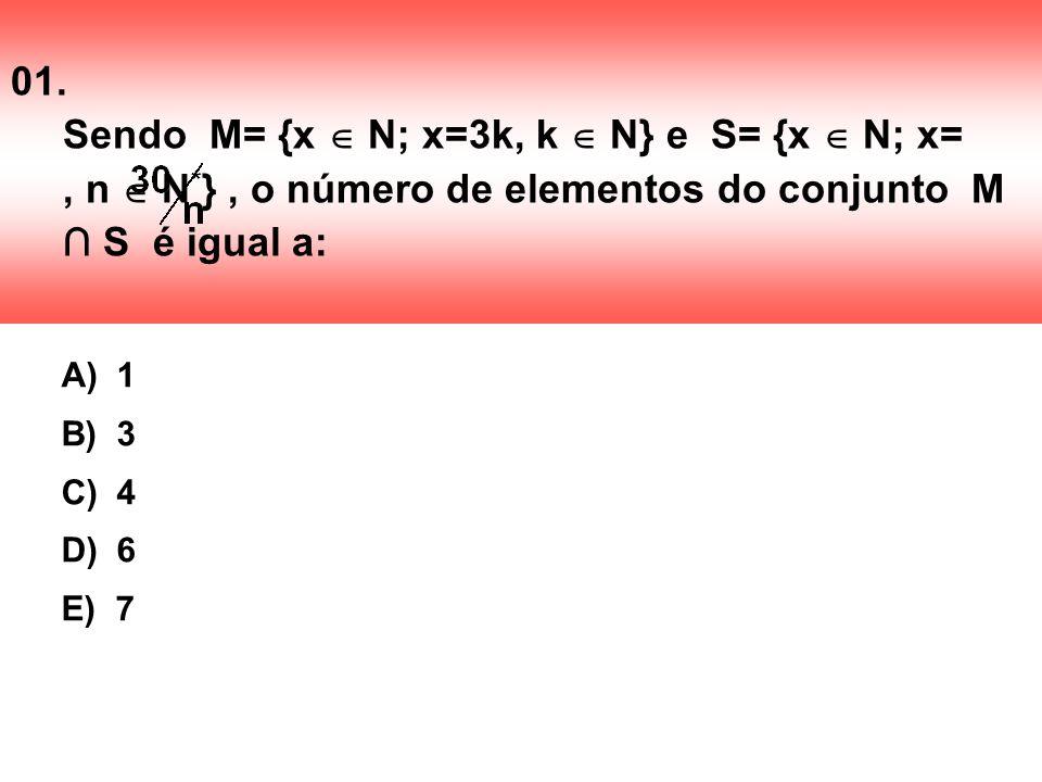 01. Sendo M= {x  N; x=3k, k  N} e S= {x  N; x= , n  N