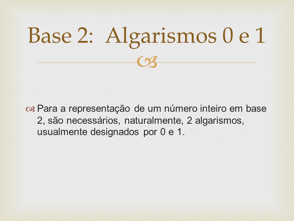 Base 2: Algarismos 0 e 1