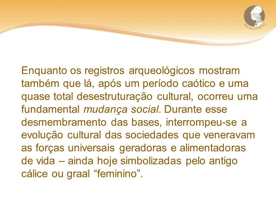 Enquanto os registros arqueológicos mostram também que lá, após um período caótico e uma quase total desestruturação cultural, ocorreu uma fundamental mudança social.