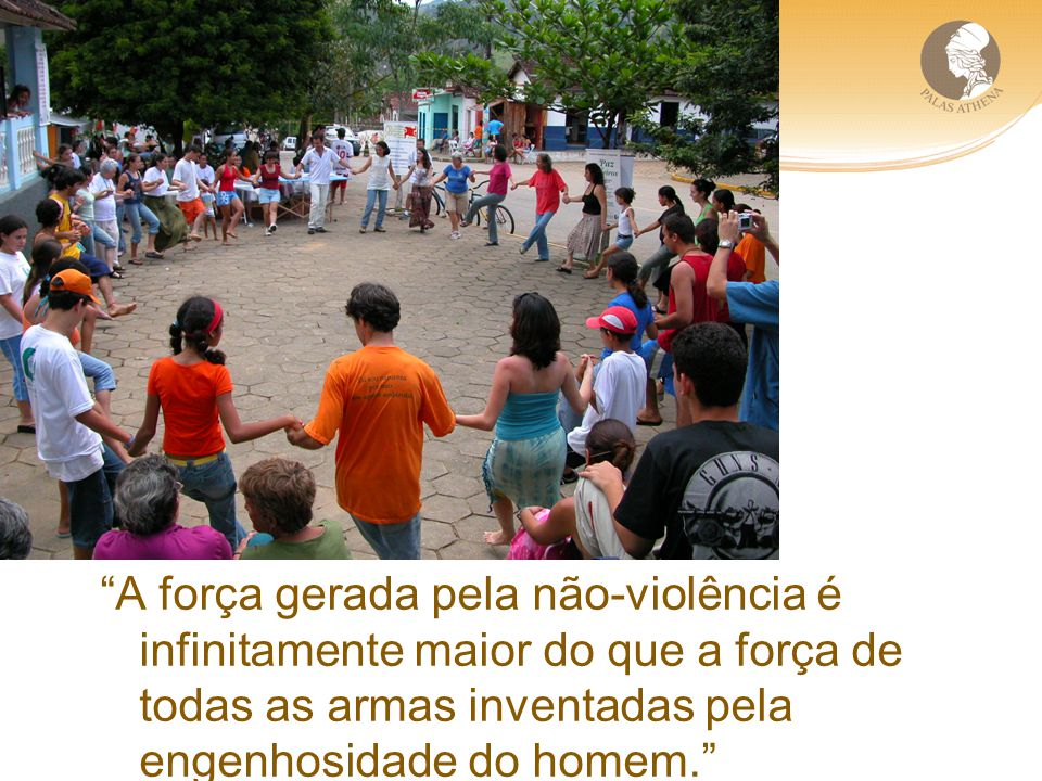A força gerada pela não-violência é infinitamente maior do que a força de todas as armas inventadas pela engenhosidade do homem.