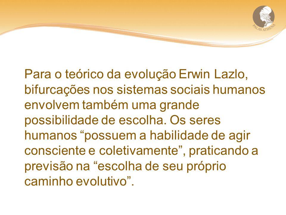 Para o teórico da evolução Erwin Lazlo, bifurcações nos sistemas sociais humanos envolvem também uma grande possibilidade de escolha.