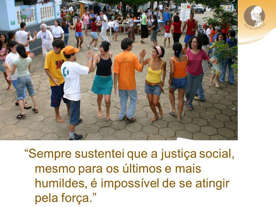 Sempre sustentei que a justiça social, mesmo para os últimos e mais humildes, é impossível de se atingir pela força.