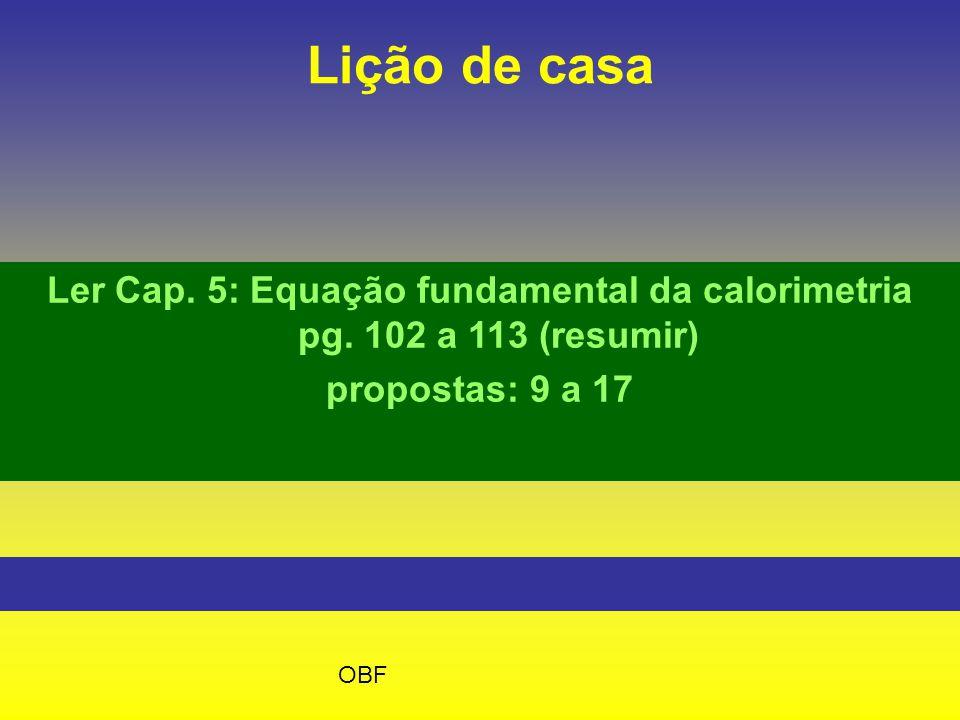 Lição de casa Ler Cap. 5: Equação fundamental da calorimetria pg. 102 a 113 (resumir) propostas: 9 a 17.
