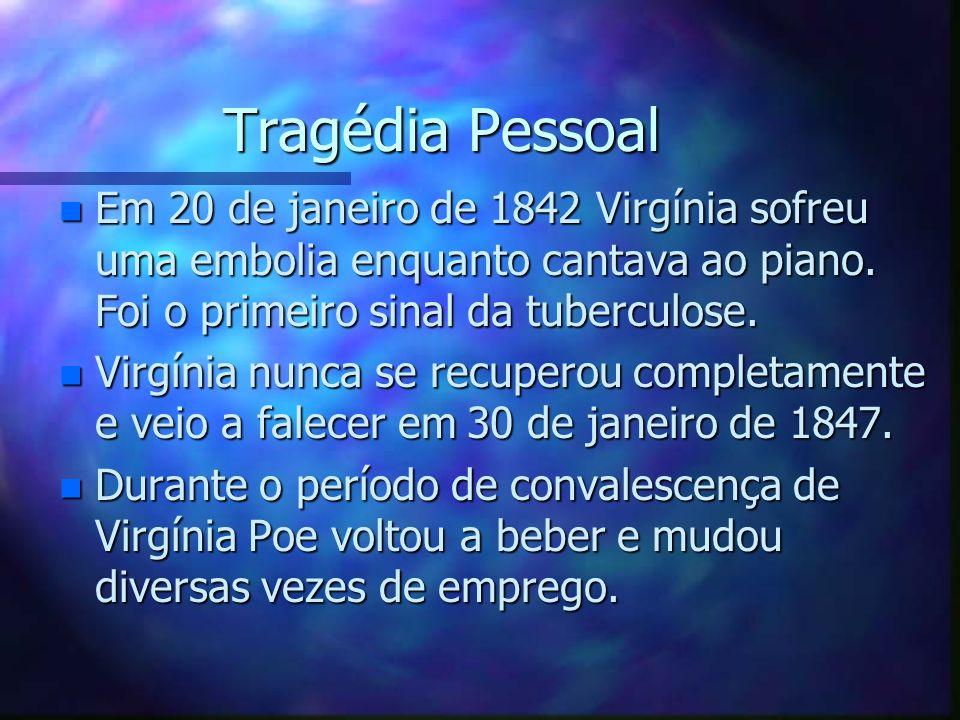 Tragédia Pessoal Em 20 de janeiro de 1842 Virgínia sofreu uma embolia enquanto cantava ao piano. Foi o primeiro sinal da tuberculose.