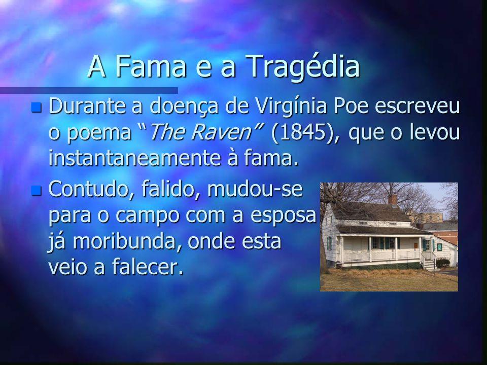 A Fama e a Tragédia Durante a doença de Virgínia Poe escreveu o poema The Raven (1845), que o levou instantaneamente à fama.