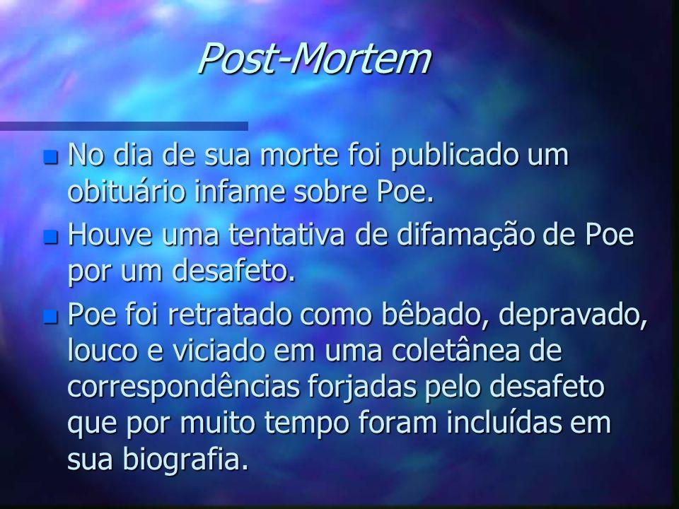 Post-Mortem No dia de sua morte foi publicado um obituário infame sobre Poe. Houve uma tentativa de difamação de Poe por um desafeto.