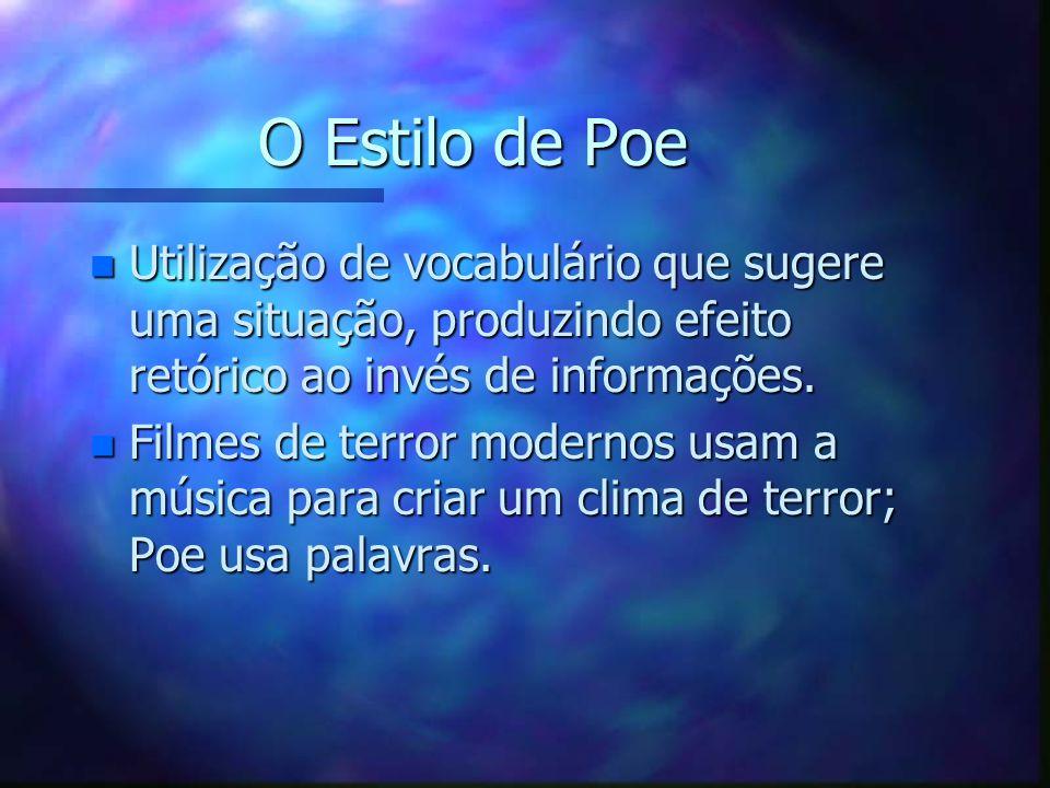 O Estilo de Poe Utilização de vocabulário que sugere uma situação, produzindo efeito retórico ao invés de informações.