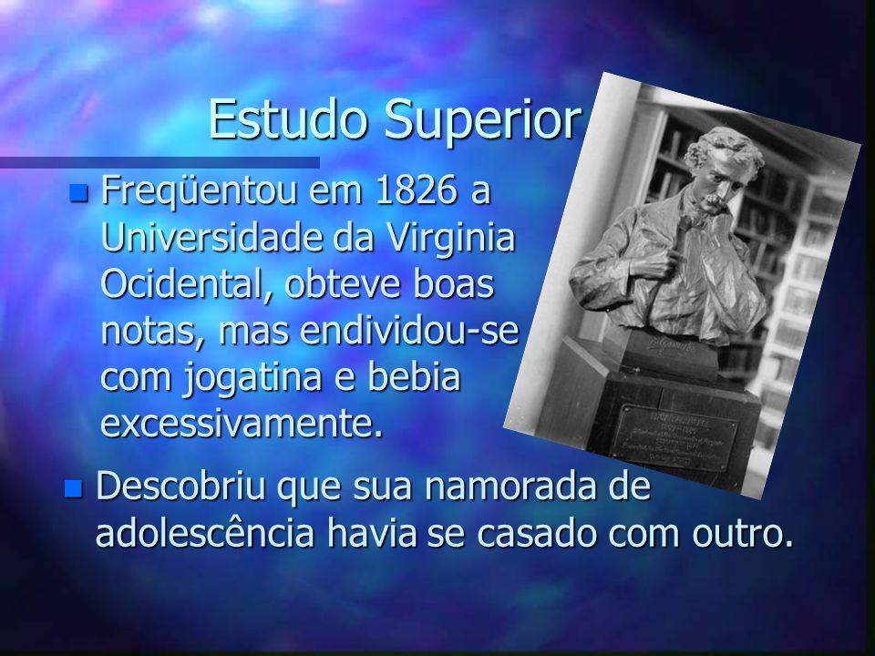 Estudo Superior Freqüentou em 1826 a Universidade da Virginia Ocidental, obteve boas notas, mas endividou-se com jogatina e bebia excessivamente.