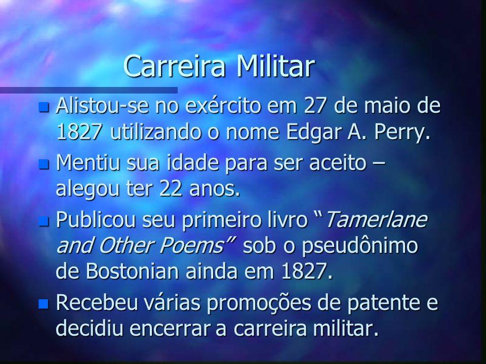Carreira Militar Alistou-se no exército em 27 de maio de 1827 utilizando o nome Edgar A. Perry.