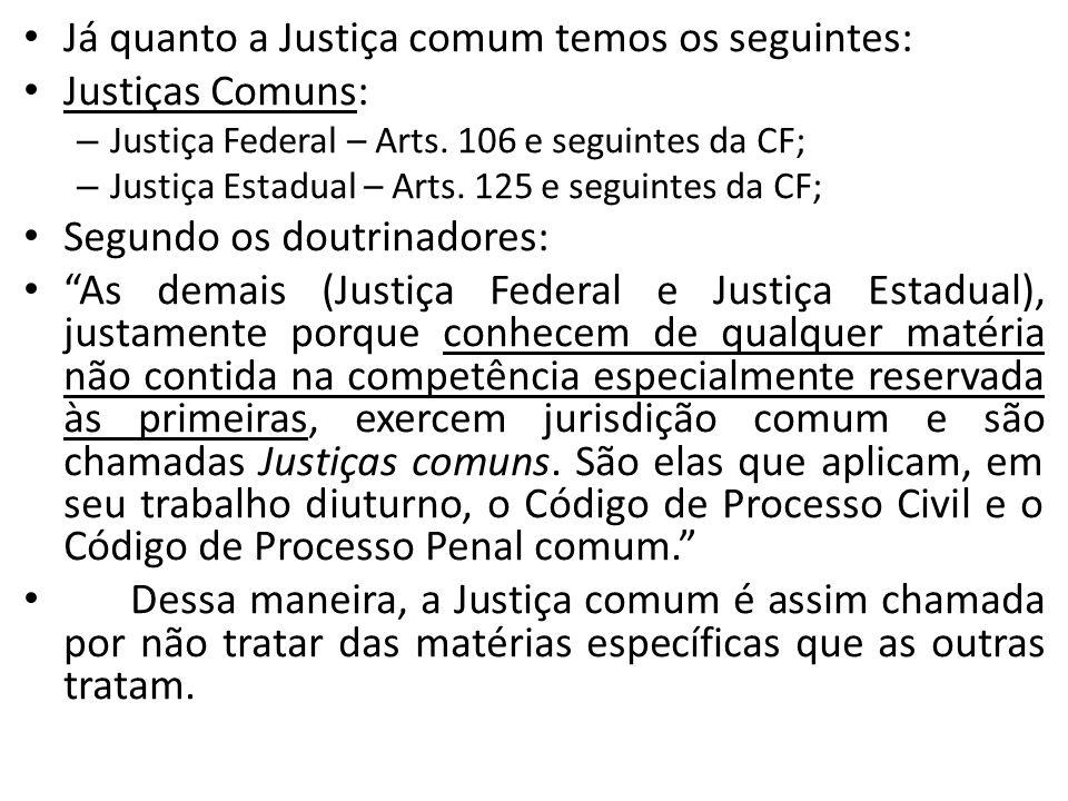 Já quanto a Justiça comum temos os seguintes: Justiças Comuns: