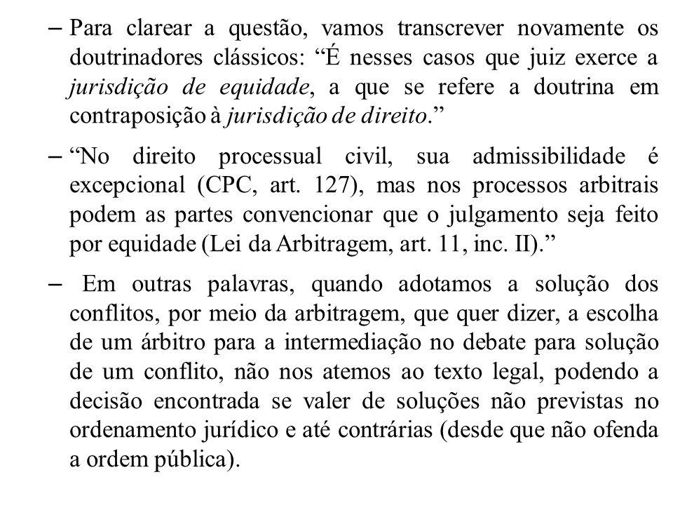 Para clarear a questão, vamos transcrever novamente os doutrinadores clássicos: É nesses casos que juiz exerce a jurisdição de equidade, a que se refere a doutrina em contraposição à jurisdição de direito.
