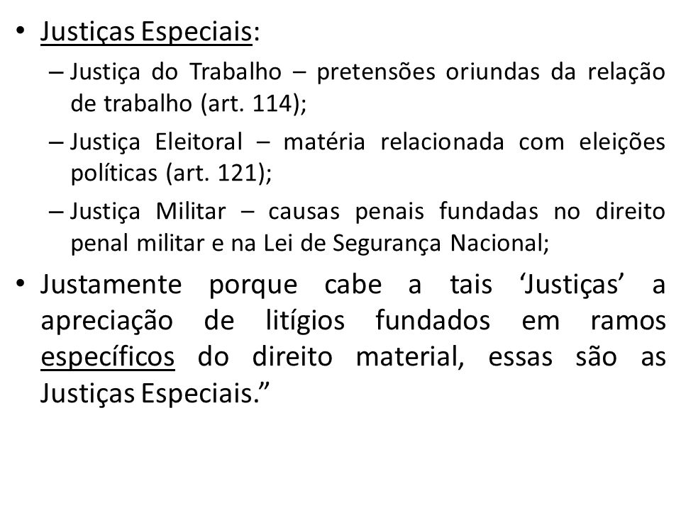 Justiças Especiais: Justiça do Trabalho – pretensões oriundas da relação de trabalho (art. 114);