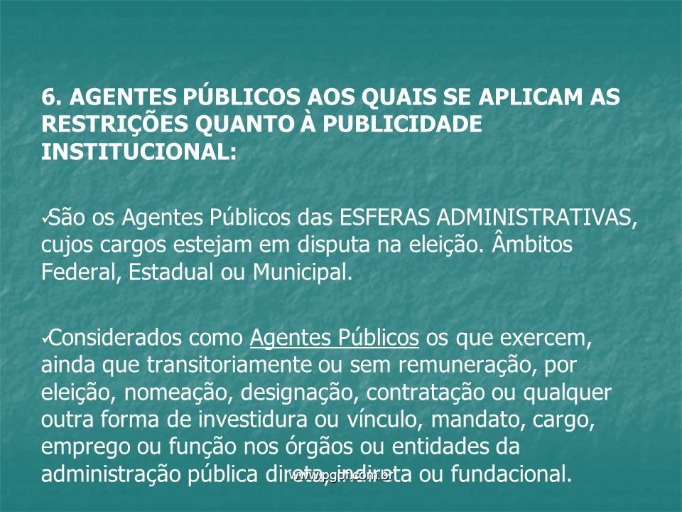 6. AGENTES PÚBLICOS AOS QUAIS SE APLICAM AS RESTRIÇÕES QUANTO À PUBLICIDADE INSTITUCIONAL: