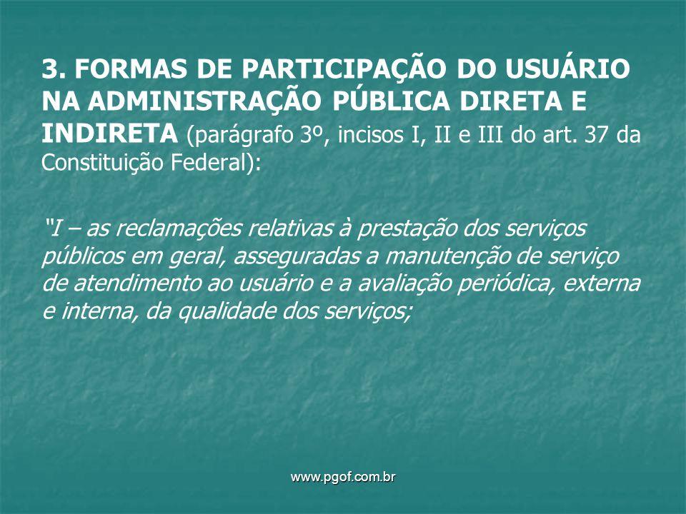 3. FORMAS DE PARTICIPAÇÃO DO USUÁRIO NA ADMINISTRAÇÃO PÚBLICA DIRETA E INDIRETA (parágrafo 3º, incisos I, II e III do art. 37 da Constituição Federal):