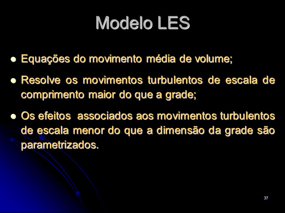 Modelo LES Equações do movimento média de volume;