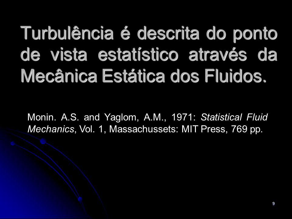 Turbulência é descrita do ponto de vista estatístico através da Mecânica Estática dos Fluidos.