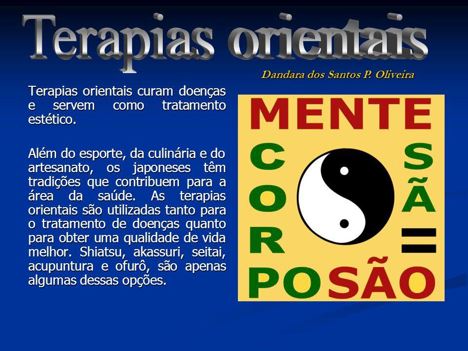 Terapias orientais Dandara dos Santos P. Oliveira. Terapias orientais curam doenças e servem como tratamento estético.