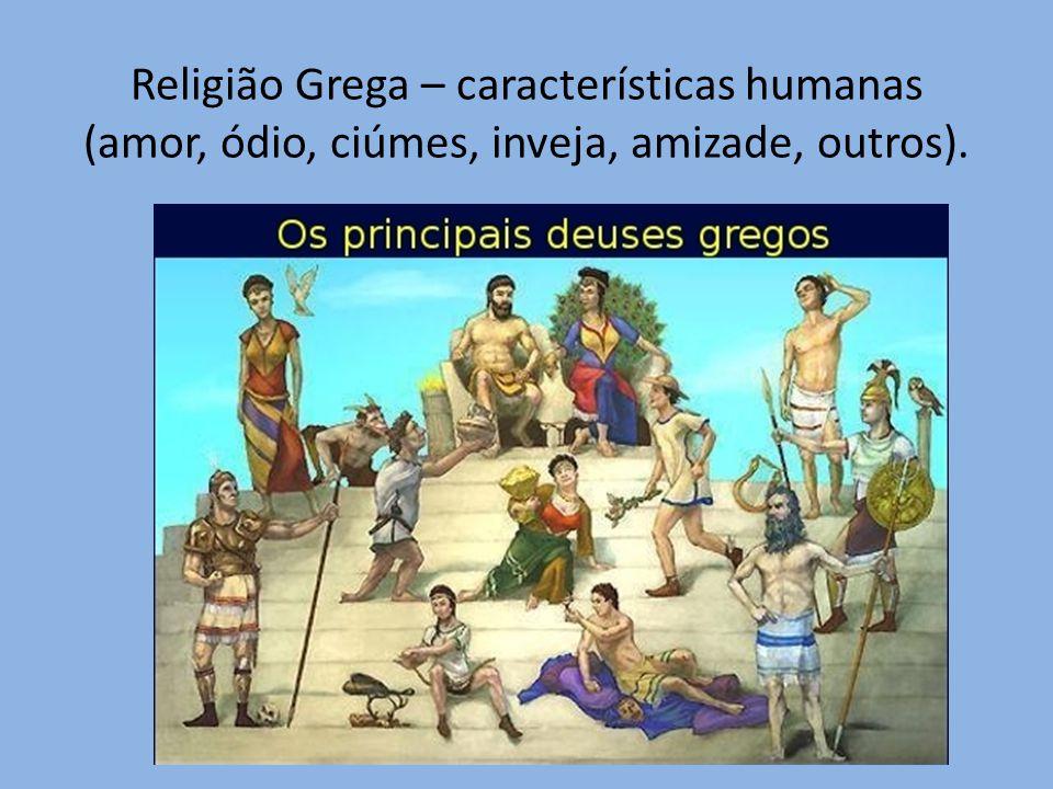 Religião Grega – características humanas (amor, ódio, ciúmes, inveja, amizade, outros).