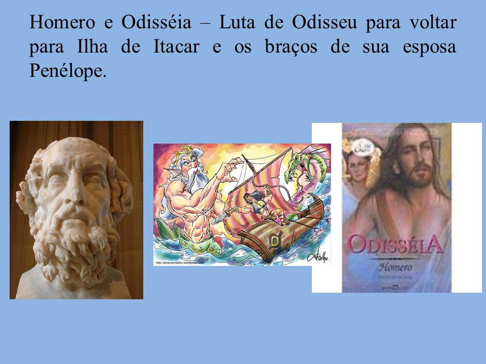 Homero e Odisséia – Luta de Odisseu para voltar para Ilha de Itacar e os braços de sua esposa Penélope.
