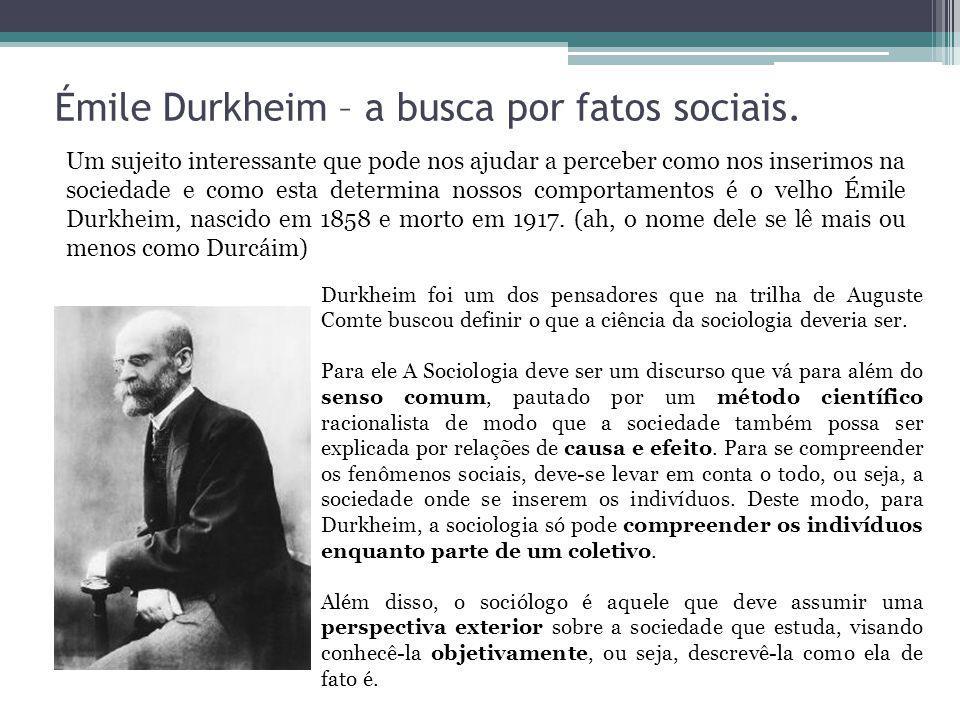 Émile Durkheim – a busca por fatos sociais.