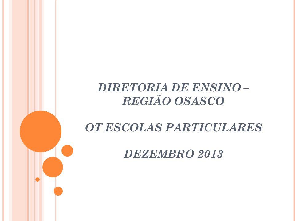 DIRETORIA DE ENSINO –REGIÃO OSASCO OT ESCOLAS PARTICULARES DEZEMBRO 2013
