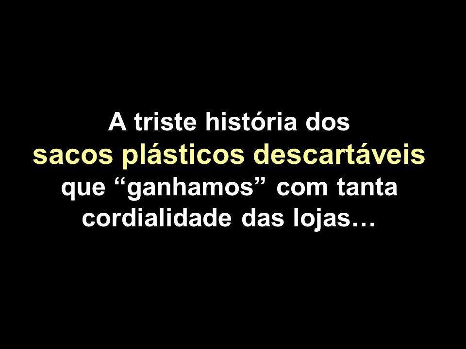 A triste história dos sacos plásticos descartáveis que ganhamos com tanta cordialidade das lojas…