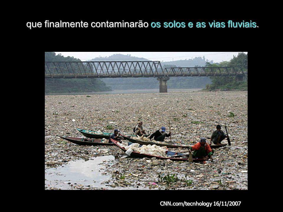 que finalmente contaminarão os solos e as vias fluviais.