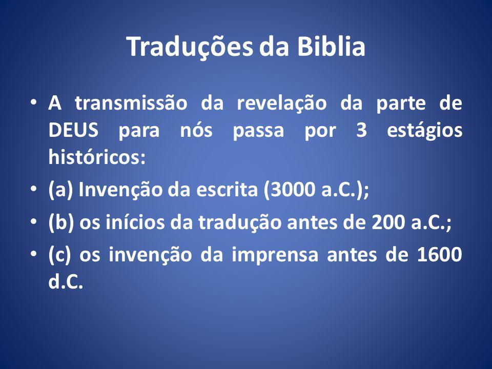 Traduções da Biblia A transmissão da revelação da parte de DEUS para nós passa por 3 estágios históricos: