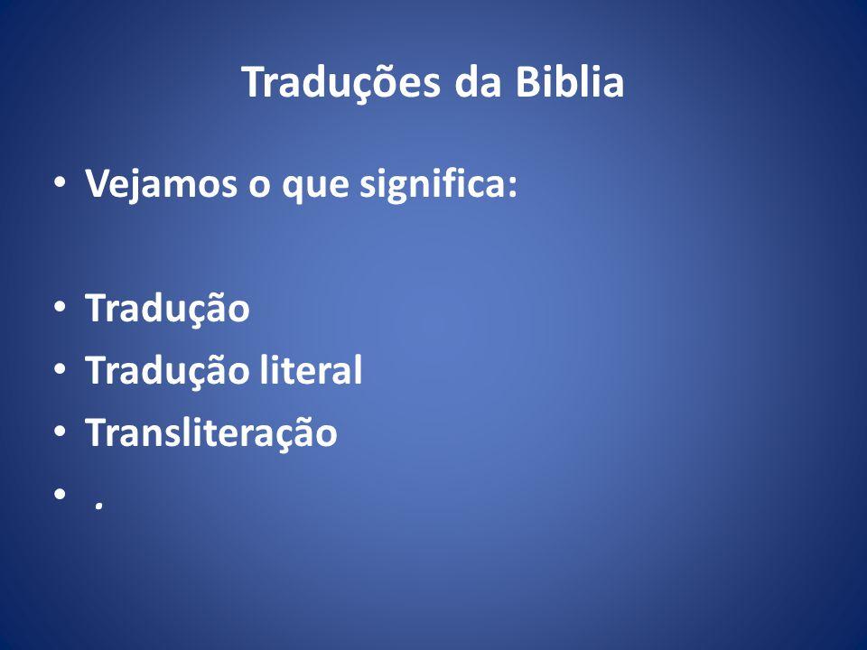 Traduções da Biblia Vejamos o que significa: Tradução Tradução literal