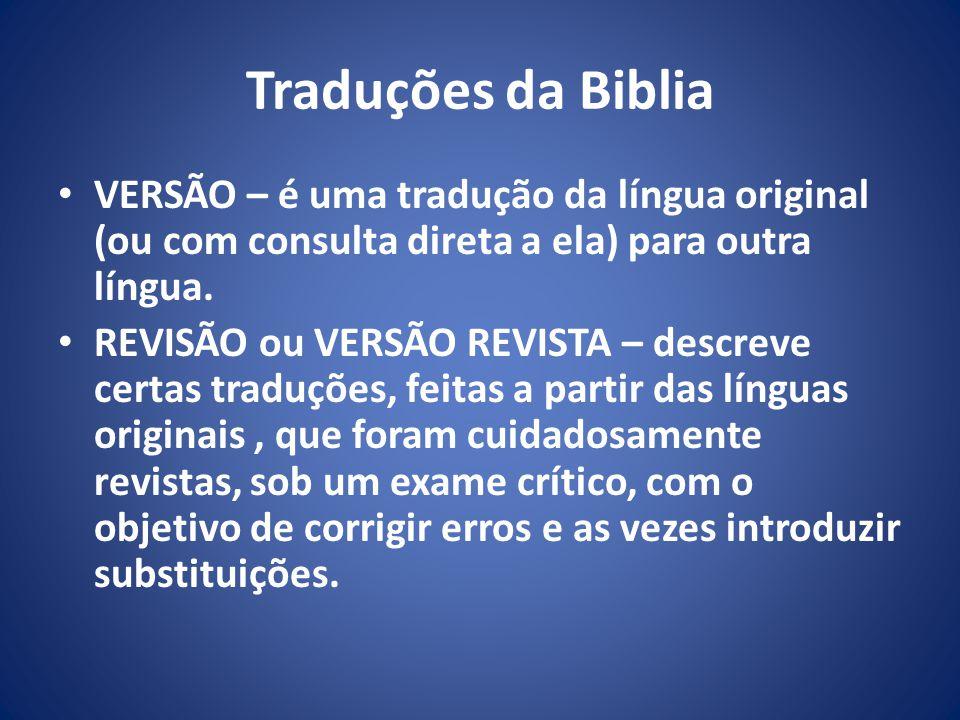 Traduções da Biblia VERSÃO – é uma tradução da língua original (ou com consulta direta a ela) para outra língua.