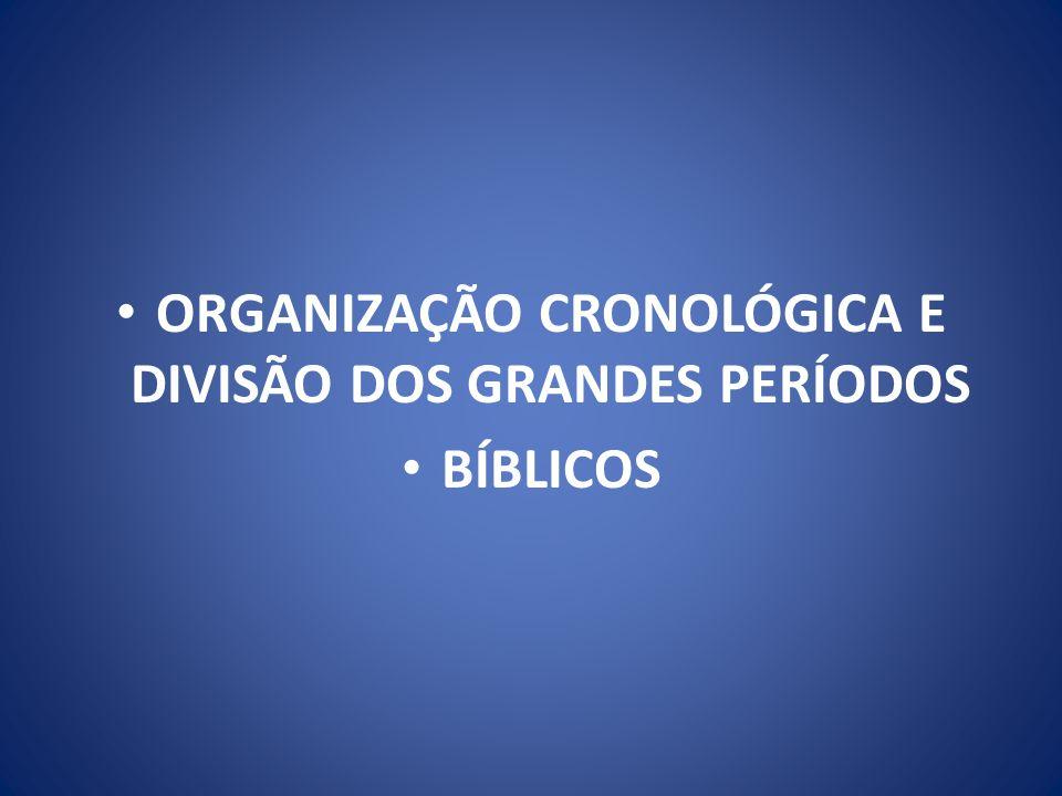 ORGANIZAÇÃO CRONOLÓGICA E DIVISÃO DOS GRANDES PERÍODOS