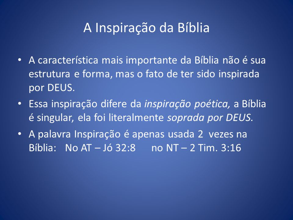 A Inspiração da Bíblia A característica mais importante da Bíblia não é sua estrutura e forma, mas o fato de ter sido inspirada por DEUS.
