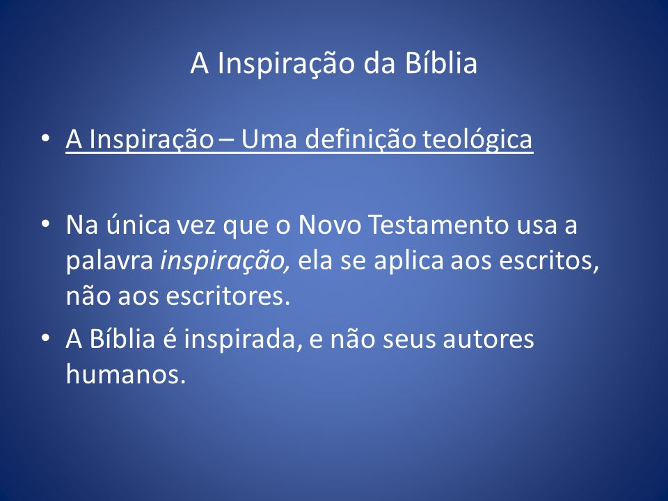 A Inspiração da Bíblia A Inspiração – Uma definição teológica