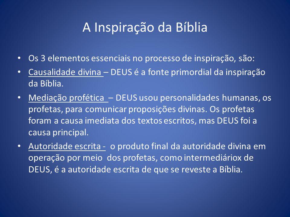 A Inspiração da Bíblia Os 3 elementos essenciais no processo de inspiração, são: