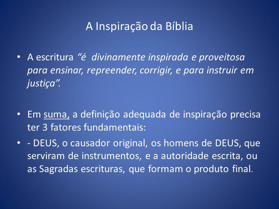 A Inspiração da Bíblia A escritura é divinamente inspirada e proveitosa para ensinar, repreender, corrigir, e para instruir em justiça .