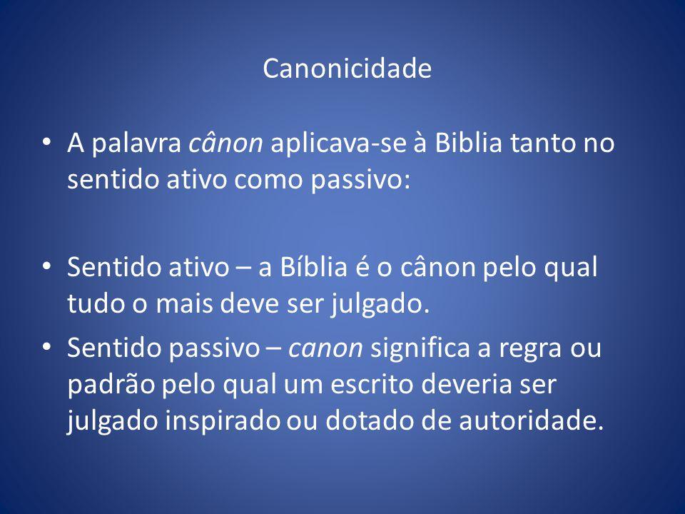 Canonicidade A palavra cânon aplicava-se à Biblia tanto no sentido ativo como passivo: