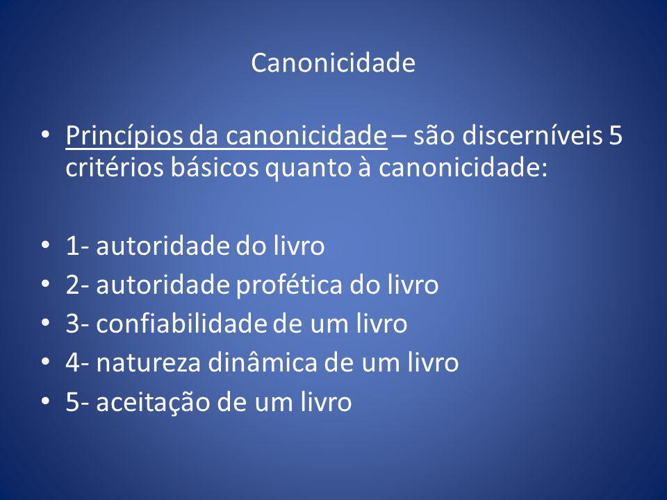 Canonicidade Princípios da canonicidade – são discerníveis 5 critérios básicos quanto à canonicidade: